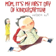 Mom, It's My First Day of Kindergarten! ebook by Hyewon Yum,Hyewon Yum