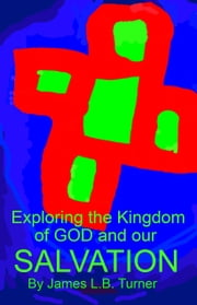 Exploring the Kingdom of God and our Salvation ebook by James L.B. Turner