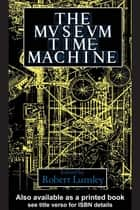 The Museum Time Machine ebook by Robert Lumley