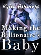 Making the Billionaire's Baby - Making the Billionaire's Baby, #1 ebook by Kylie Ashcroft