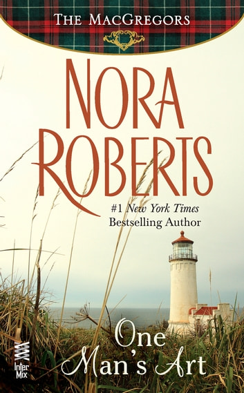 One Man's Art - The MacGregors ebook by Nora Roberts