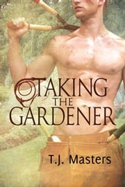 Taking the Gardener ebook by T.J. Masters