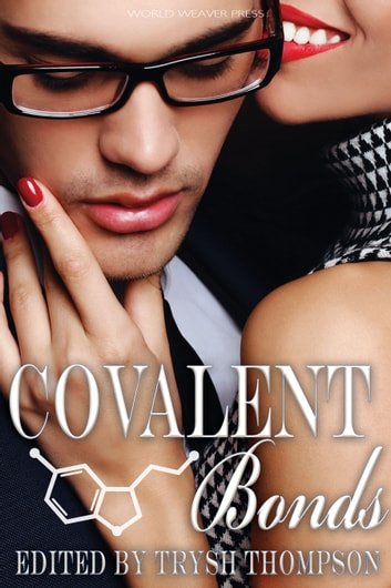 Covalent Bonds ebook by Trysh Thompson,G.G. Andrew,Laura VanArendonk Baugh,Tellulah Darling,Mara Malins,Jeremiah Murphy,Marie Piper,Charlotte M. Ray,Wendy Sparrow,Cori Vidae