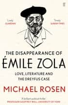 The Disappearance of Émile Zola - Love, Literature and the Dreyfus Case ebook by Michael Rosen