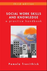 Social Work Skills And Knowledge: A Practice Handbook ebook by Pamela Trevithick