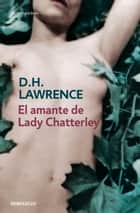 El amante de lady Chatterley ebook by D.H. Lawrence