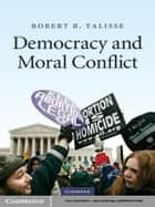 Democracy and Moral Conflict ebook by Robert B. Talisse
