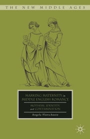 Marking Maternity in Middle English Romance - Mothers, Identity, and Contamination ebook by A. Florschuetz