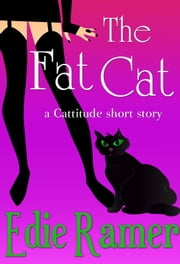 The Fat Cat - a Cattitude short story ebook by Edie Ramer