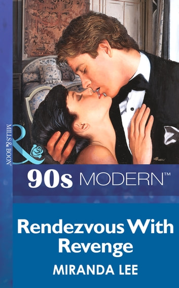 Rendezvous With Revenge (Mills & Boon Vintage 90s Modern) eBook by Miranda Lee