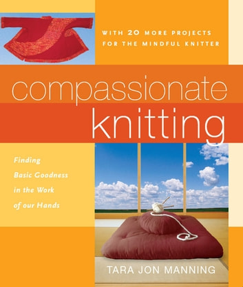 Compassionate Knitting - Finding Basic Goodness in the Work of Our Hands ebook by Tara Jon Manning