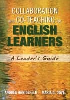 Collaboration and Co-Teaching for English Learners - A Leader's Guide ebook by Maria G. Dove, Andrea M. Honigsfeld