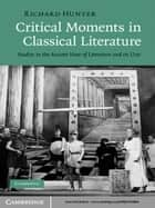 Critical Moments in Classical Literature - Studies in the Ancient View of Literature and its Uses ebook by Richard Hunter