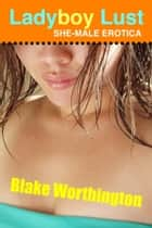 Ladyboy Love: She-Male Erotica ebook by Blake Worthington