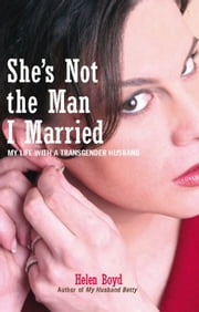 She's Not the Man I Married - My Life with a Transgender Husband ebook by Helen Boyd