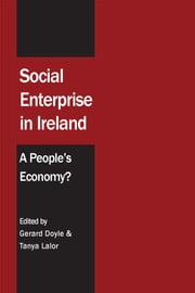 Social Enterprise in Ireland: A People's Economy? ebook by Gerard Doyle,Tanya Lalor