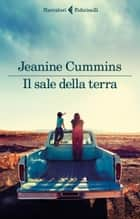 Il sale della terra eBook by Jeanine Cummins, Francesca Pe'