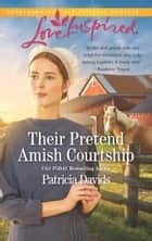 Their Pretend Amish Courtship (Mills & Boon Love Inspired) (The Amish Bachelors, Book 4) ebook by Patricia Davids