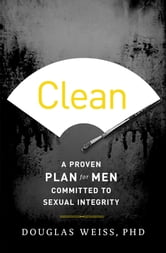 Clean - A Proven Plan for Men Committed to Sexual Integrity ebook by Douglas Weiss