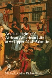 Archaeologies of African American Life in the Upper Mid-Atlantic ebook by Keri J. Sansevere, Michael J. Gall, Ross Thomas Rava,...