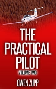 The Practical Pilot (Volume Two) - The Practical Pilot, #2 ebook by Owen Zupp