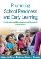 Promoting School Readiness and Early Learning ebook by Michel Boivin,Karen L. Bierman, PhD