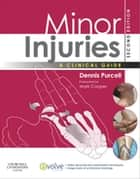 Minor Injuries E-Book - A Clinical Guide for Nurses ebook by Dennis Purcell, MA, RGN
