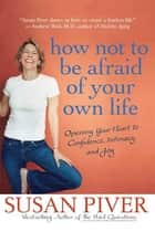 How Not to Be Afraid of Your Own Life ebook by Susan Piver