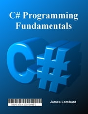 C# Programming Fundamentals ebook by James Lombard