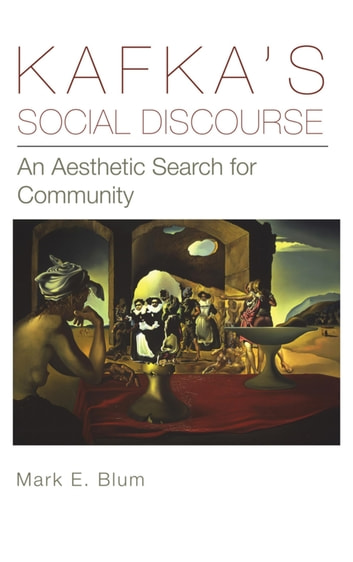 Kafka's Social Discourse - An Aesthetic Search for Community ebook by Mark E. Blum
