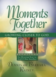 Moments Together for Growing Closer to God ebook by Dennis Rainey,Barbara Rainey