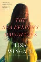 The Sea Keeper's Daughters ebook by Lisa Wingate
