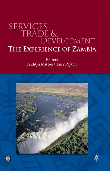 Services Trade And Development : The Experience Of Zambia ebook by Mattoo Aaditya ; Payton Lucy