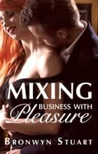 Mixing Business With Pleasure ebook by Bronwyn Stuart