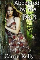 Abducted by the Pack ebook by
