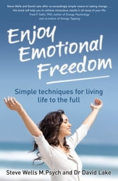Enjoy Emotional Freedom: Simple techniques for living life to the full ebook by Steve Wells, David Lake