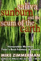 Saliva, Sunburn, and the Scum of the Earth ebook by Mike Zimmerman