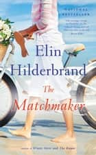 The Matchmaker - A Novel eBook by Elin Hilderbrand