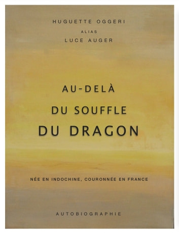 AU-DELÀ DU SOUFFLE DU DRAGON - Née en Indochine, couronnée en France ebook by Huguette Oggeri alias Luce Auger