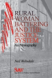 Rural Women Battering and the Justice System - An Ethnography ebook by Dr. Neil Websdale
