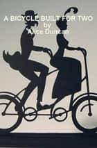 A Bicycle Built for Two ebook by Alice Duncan