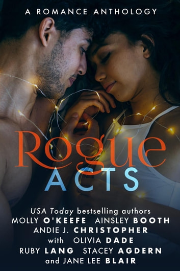 Rogue Acts - The Rogue Series, #3 ebook by Ainsley Booth,Jane Lee Blair,Olivia Dade,Stacey Agdern,Molly O'Keefe,Andie J. Christopher,Ruby Lang
