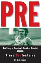 Pre - The Story of America's Greatest Running Legend, Steve Prefontaine eBook by Tom Jordan