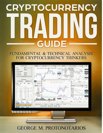 Cryptocurrency Trading Guide -Fundamental & Technical Analysis for Cryptocurrency Thinkers ebook by Georgios Protonotarios