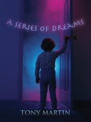 A Series of Dreams ebook by TONY MARTIN