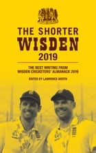The Shorter Wisden 2019 - The Best Writing from Wisden Cricketers' Almanack 2019 ebook by Lawrence Booth