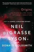 Origins: Fourteen Billion Years of Cosmic Evolution ebook by Donald Goldsmith, Neil deGrasse Tyson