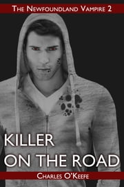Killer on the Road: The Newfoundland Vampire Book II ebook by Charles O'Keefe