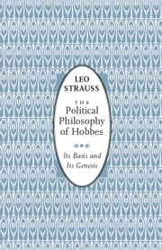 The Political Philosophy of Hobbes - Its Basis and Its Genesis ebook by Leo Strauss