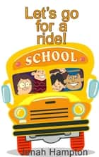 Let's Go For A Ride (Illustrated Children's Book Ages 2-5) ebook by Jenah Hampton